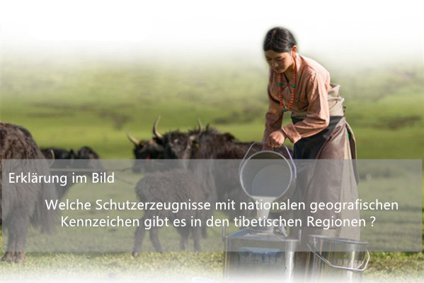 Welche Schutzerzeugnisse mit nationalen geografischen Kennzeichen gibt es in den tibetischen Regionen